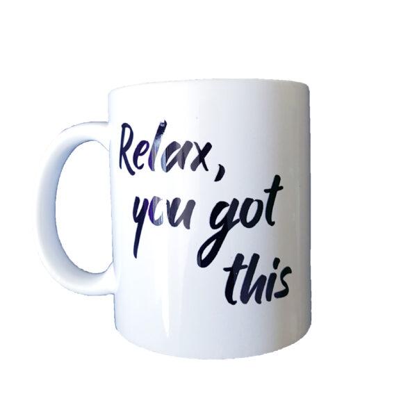 Relax, you got this- Mug