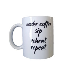 Make Coffee Sip Reheat Repeat