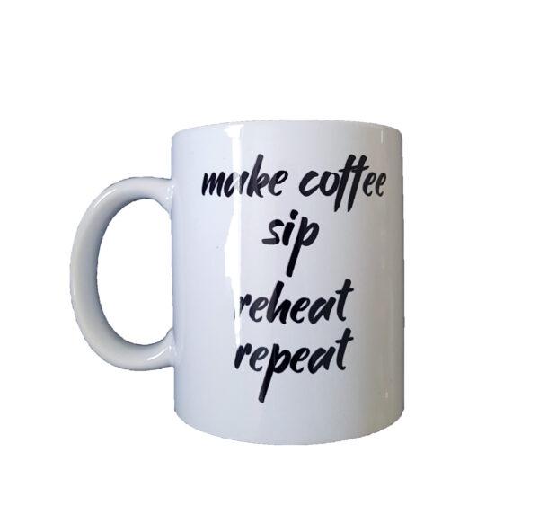 Make Coffee Sip Reheat Repeat