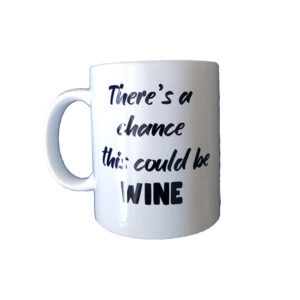 There's a chance this could be wine - Mug